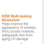 NEW Multi tasking Moisturizer Helps improve the appearance of wrinkles firms boosts moisture safeguards skin from aging UV damage