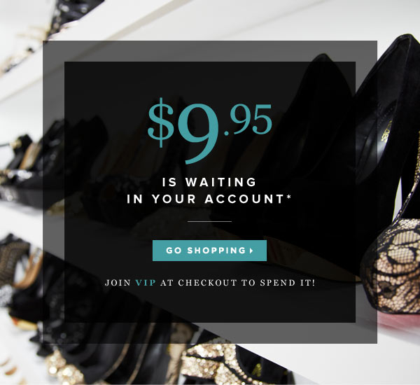 Get $9.95 to Spend When You Join VIP at Checkout* - Shop Now