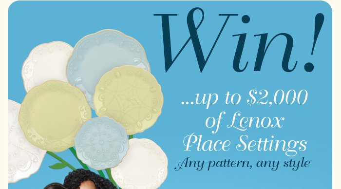 Win up to $2,000 of Lenox Place Settings - Any Pattern, Any Style