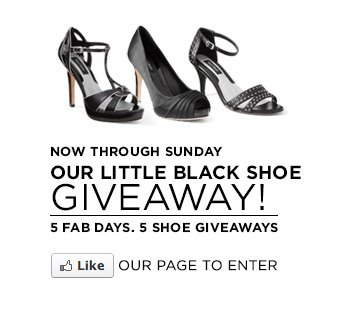 Now through Sunday, our Little Black Shoe Giveaway! 5 Fab Days, 5 Shoe Giveaways. Like our Facebook Page to enter
