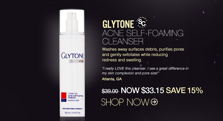"Shopper's Choice Glytone – Acne Self-Foaming Cleanser Washes away surfaces debris, purifies pores and gently exfoliates while reducing redness and swelling. ""I really LOVE this cleanser. I see a great difference in my skin complexion and pore size!"" – Atlanta, GA  $39 Shop Now>>"