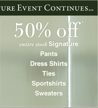 50% OFF* Signature Pants, Dress Shirts, Ties, Sportshirts & Sweaters