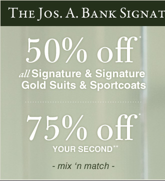 50% OFF* Signature & Signature Gold Suits & Sportcoats PLUS 75% OFF* Your Second** - mix 'n match