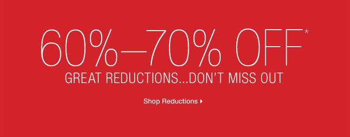 60%-70% Off* Great Reductions…Don't Miss Out