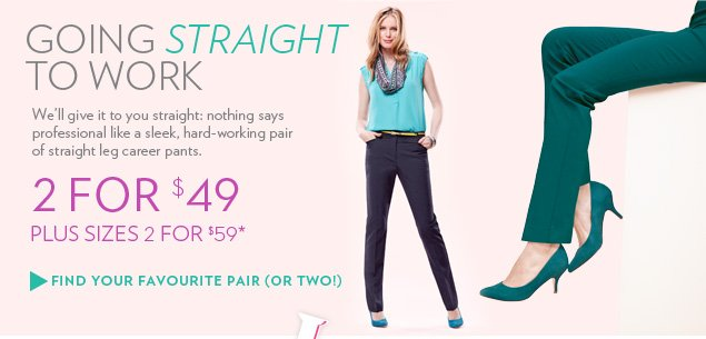 Nothing says professional like a sleek, hard-working pair of straight-leg career pants. 2 for $49 - Plus Sizes 2 for $59*