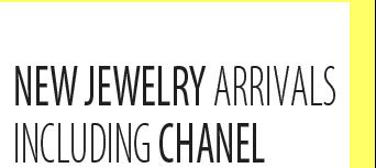 NEW JEWELRY ARRIVALS INCLUDING CHANEL