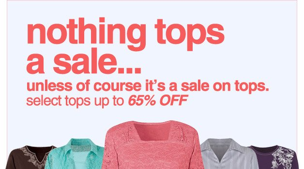 save up to 65% on select tops - shop now