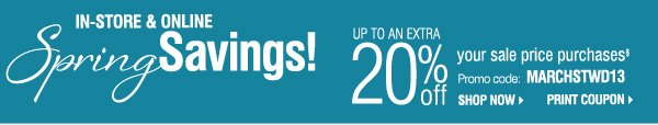 IN-STORE & ONLINE Spring Savings! Up to an extra 20% off   your sale price purchases§ Promo code: MARCHSTWD13. Shop now. Print Coupon.