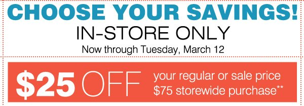 IN-STORE ONLY So many ways to save!  Now through Tuesday, March 12