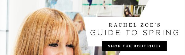 Rachel Zoe's Guide to Spring Featuring Her March Faves - Shop the Boutique