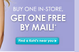 Buy One In-Store, Get One Free By Mail!* Find a Kohl's near you