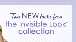 Two NEW looks from the Invisible Look collection