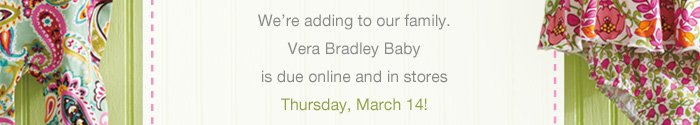 Vera Bradley Baby is due Thursday, March 14!