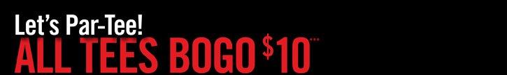 LET'S PAR-TEE! ALL TEES BOGO $10***