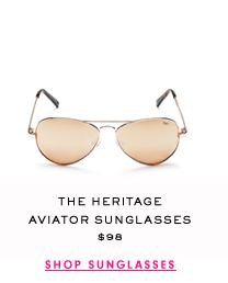 The Heritage Aviator Sunglasses $98 - SHOP SUNGLASSES