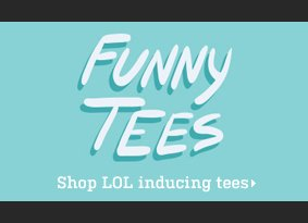 Funny Tees - Shop LOL inducing tees.