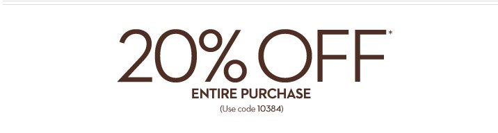 20% OFF* Entire Purchase  (use code 10384)  SHOP NOW