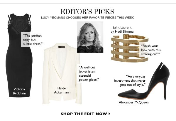 EDITOR's PICKS Lucy Yeomans chooses her favorite pieces this week