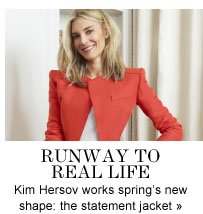 RUNWAY TO REAL LIFE Kim Hersov works spring's new shape: the statement jacket»