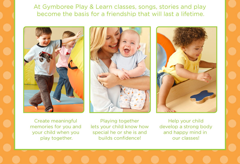 At Gymboree Play & Learn classes, songs, stories and play become the basis for a friendship that will last a lifetime. Create meaningful memories for you and your child when you play together. Playing together lets your child know how special he or she is and builds confidence! Help your child develop a strong body and happy mind in our classes!
