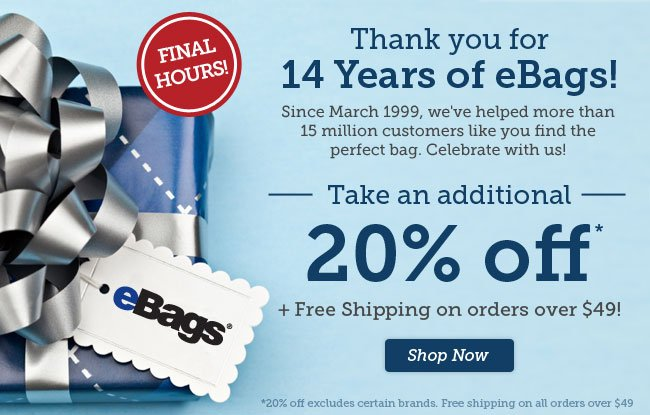 Thank you for 14 Years of eBags! Take an additional 20% off + Free Shipping over $49