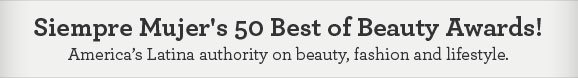 Siempre Mujer's 50 Best of Beauty Awards! America's Latina authority on beauty, fashion and lifestyle.