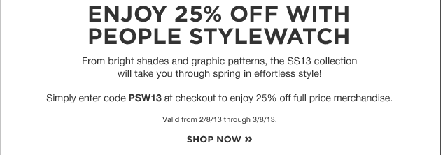 Enjoy 25% off with people stylewatch. From bright shades and graphic patterns, the SS13 collection will take you through spring in efforless style! Simply enter code PSW13 at checkout to enjoy 25% off full price merchandise. Valid from 2.8.13 through 3/8/13. Shop now.