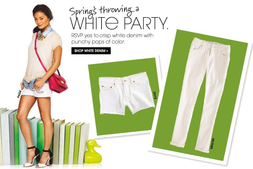 Spring's throwing a WHITE PARTY. SHOP WHITE DENIM.