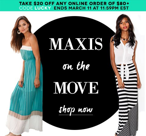 Shop maxi dresses & skirts online now. Plus, take $20 Off any order of $80 or more. Valid online with promo code LUCKY. Hurry, ends Monday, March 11th!*