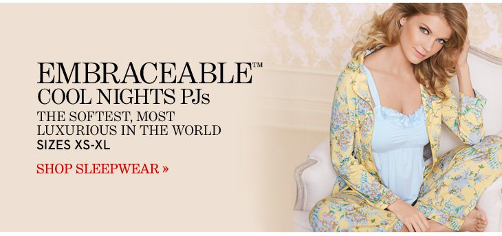 EMBRACEABLE™ COOL NIGHTS PJS The Softest, Most Luxurious In The World Sizes XS–XL  SHOP SLEEPWEAR