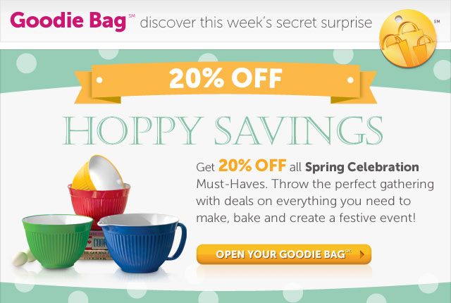 Hoppy Savings - Get 20% OFF all Spring Celebration Must-Haves. Throw the perfect gathering with deals on everything you need to make, bake and create a festive event! - Open Your Goodie Bag