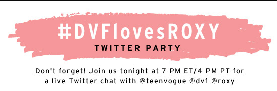 #DVFlovesROXY Twitter Party. Don't forget to join us tonight at 7 PM EST / 4 PM PST for a live Twitter chat with @teenvogue @dvf @roxy