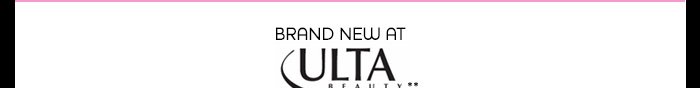 BRAND NEW AT ULTA BEAUTY