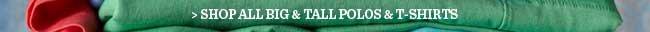 Shop All Big & Tall Polos & T-Shirts
