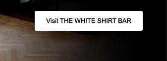 VISIT THE WHITE SHIRT BAR