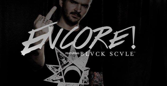 Encore: BLVCK SCVLE