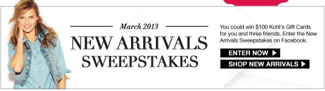 New Arrivals Sweepstakes: You could win $100 Kohl's Gift Cards for you and three friends. Enter the New Arrivals Sweepstakes on Facebook.
