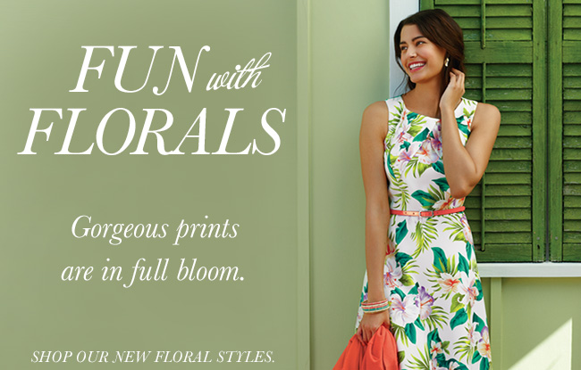 Fun with Florals! Gorgeous prints are in full bloom. Shop our new floral styles.