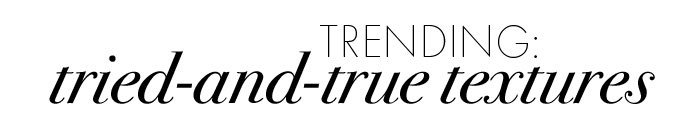 TRENDING: tried-and-true textures