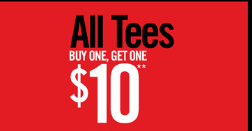 ALL TEES BUY ONE, GET ONE $10**