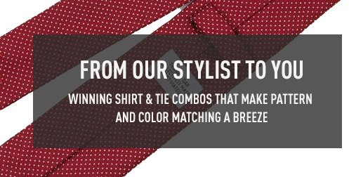 From Our Stylist To You - Winning Shirt & Tie Combos That Make Pattern And Color Matching A Breeze
