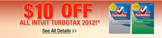 $10 OFF ALL INTUIT TURBOTAX 2012!* See All Details