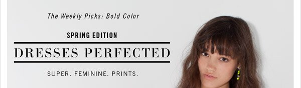 The Weekly Picks: Bold Color - SPRING EDITION: DRESSES PERFECTED - Super. Feminine. Prints.