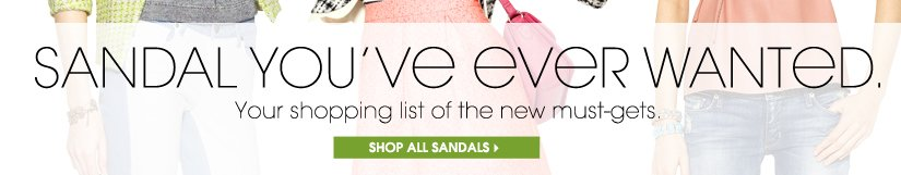 SANDAL YOU'VE EVER WANTED. SHOP ALL SANDALS.
