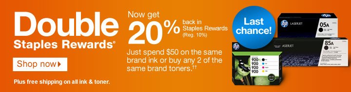 Double  Staples Rewards. Shop now. Now get 20% back in Staples Rewards (Reg.  10%). Just spend $50 on the same brand ink or buy any 2 of the same  brand toners.††. Last chance! Plus free shipping on all  ink and toner.
