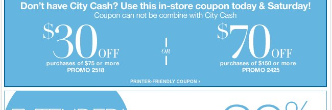Take $70 off $150 or $30 off $75 today and tomorrow only! Print out your coupon now!