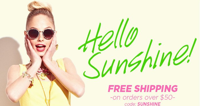 Free Shipping on orders over $50! Use code SUNSHINE