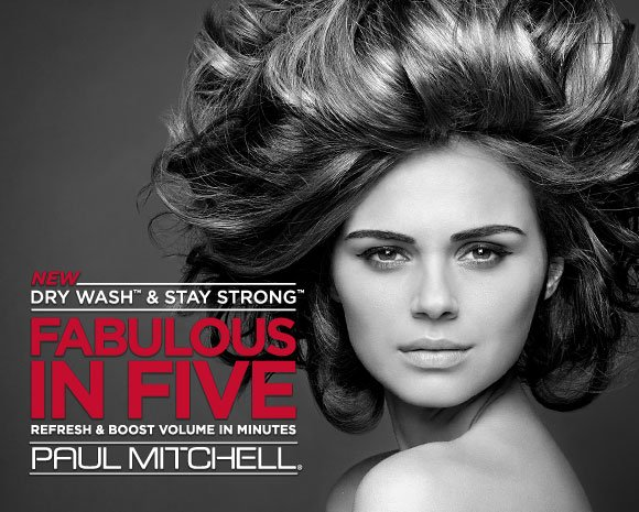 New Dry Wash & Stay Strong. Fabulous in Five. Refresh & Boost Volume In Minutes