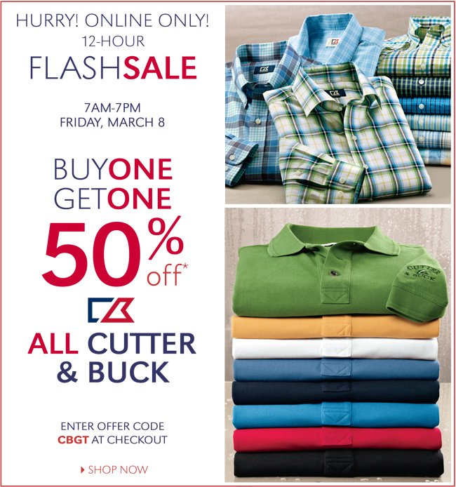 HURRY! ONLINE ONLY! 12-HOUR FLASH SALE | 7AM-7PM FRIDAY, MARCH 8 | BUY ONE GET ONE 50% OFF ALL CUTTER & BUCK