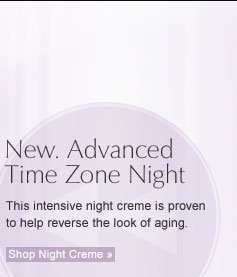 New. Advanced  Time Zone Night This intensive night creme is proven to help reverse the look of aging.   Shop Night Creme »
